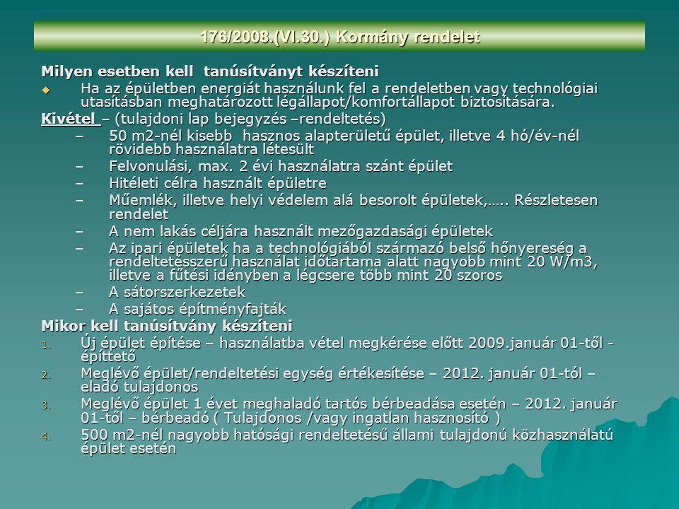 176/2008.(VI.30.) Kormány rendelet Milyen esetben kell tanúsítványt készíteni  Ha az épületben energiát használunk fel a rendeletben vagy technológia