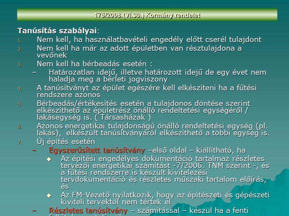 176/2008.(VI.30.) Kormány rendelet Tanúsítás szabályai: 1. Nem kell, ha használatbavételi engedély előtt cserél tulajdont 2. Nem kell ha már az adott