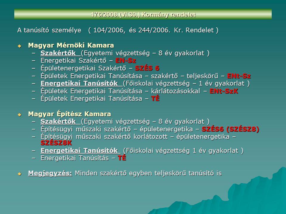 176/2008.(VI.30.) Kormány rendelet A tanúsító személye ( 104/2006, és 244/2006. Kr. Rendelet )  Magyar Mérnöki Kamara –Szakértők (Egyetemi végzettség