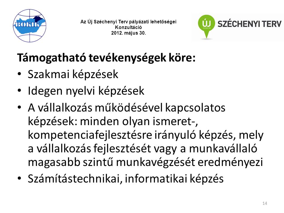 Támogatható tevékenységek köre: Szakmai képzések Idegen nyelvi képzések A vállalkozás működésével kapcsolatos képzések: minden olyan ismeret-, kompete