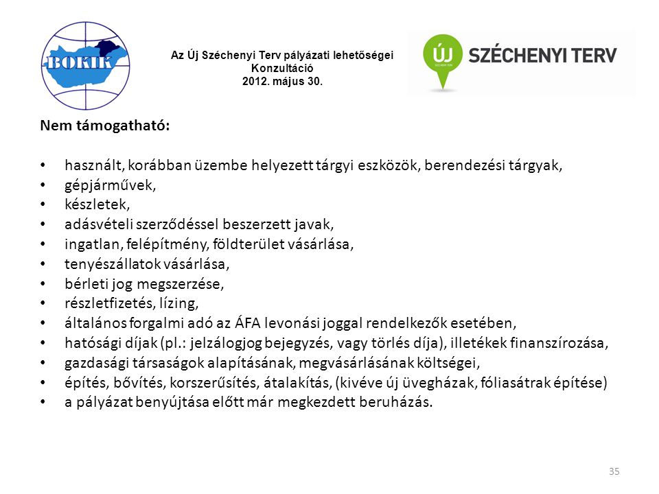 Az Új Széchenyi Terv pályázati lehetőségei Konzultáció 2012. május 30. Nem támogatható: használt, korábban üzembe helyezett tárgyi eszközök, berendezé