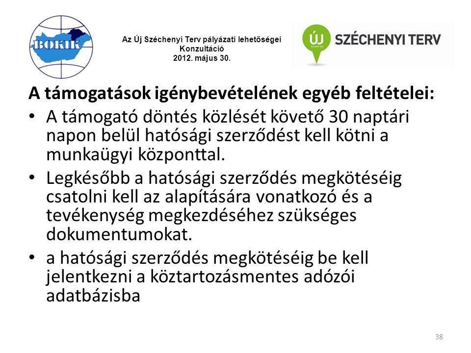Az Új Széchenyi Terv pályázati lehetőségei Konzultáció 2012. május 30. A támogatások igénybevételének egyéb feltételei: A támogató döntés közlését köv