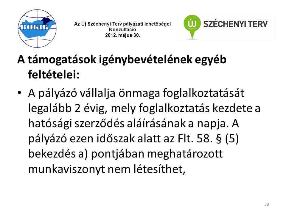 Az Új Széchenyi Terv pályázati lehetőségei Konzultáció 2012. május 30. A támogatások igénybevételének egyéb feltételei: A pályázó vállalja önmaga fogl