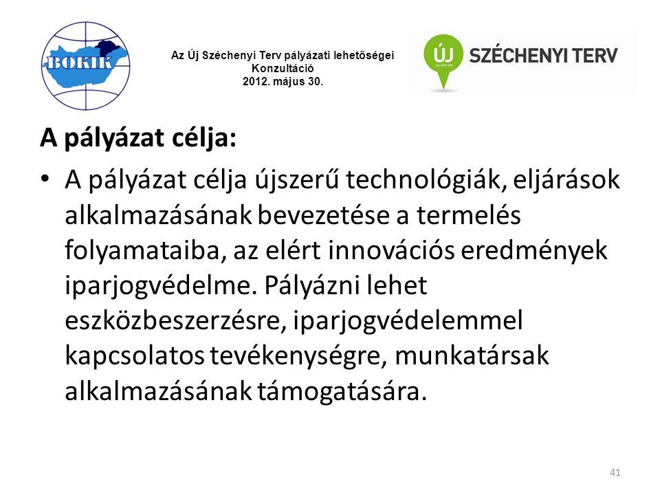 Az Új Széchenyi Terv pályázati lehetőségei Konzultáció 2012. május 30. A pályázat célja: A pályázat célja újszerű technológiák, eljárások alkalmazásán