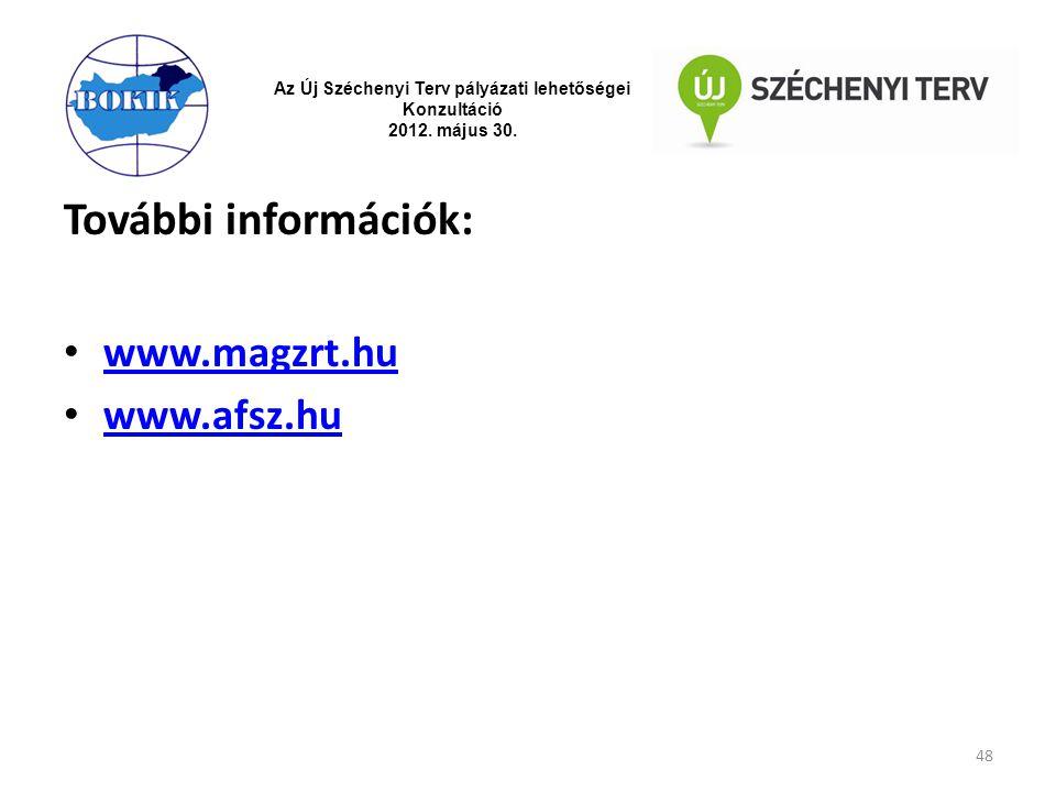 Az Új Széchenyi Terv pályázati lehetőségei Konzultáció 2012. május 30. További információk: www.magzrt.hu www.afsz.hu 48