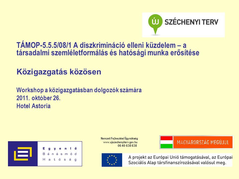 TÁMOP-5.5.5/08/1 A diszkrimináció elleni küzdelem – a társadalmi szemléletformálás és hatósági munka erősítése Közigazgatás közösen Workshop a közigazgatásban dolgozók számára 2011.