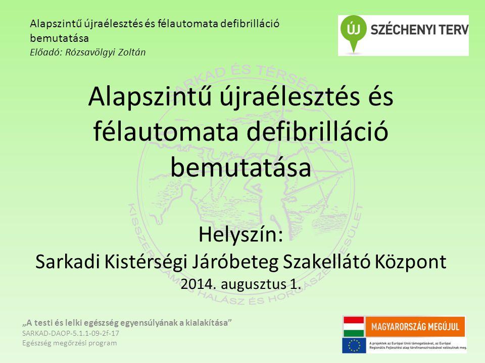 Alapszintű újraélesztés és félautomata defibrilláció bemutatása Helyszín: Sarkadi Kistérségi Járóbeteg Szakellátó Központ 2014.
