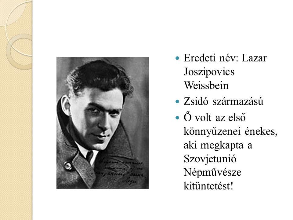 Eredeti név: Lazar Joszipovics Weissbein Zsidó származású Ő volt az első könnyűzenei énekes, aki megkapta a Szovjetunió Népművésze kitüntetést!