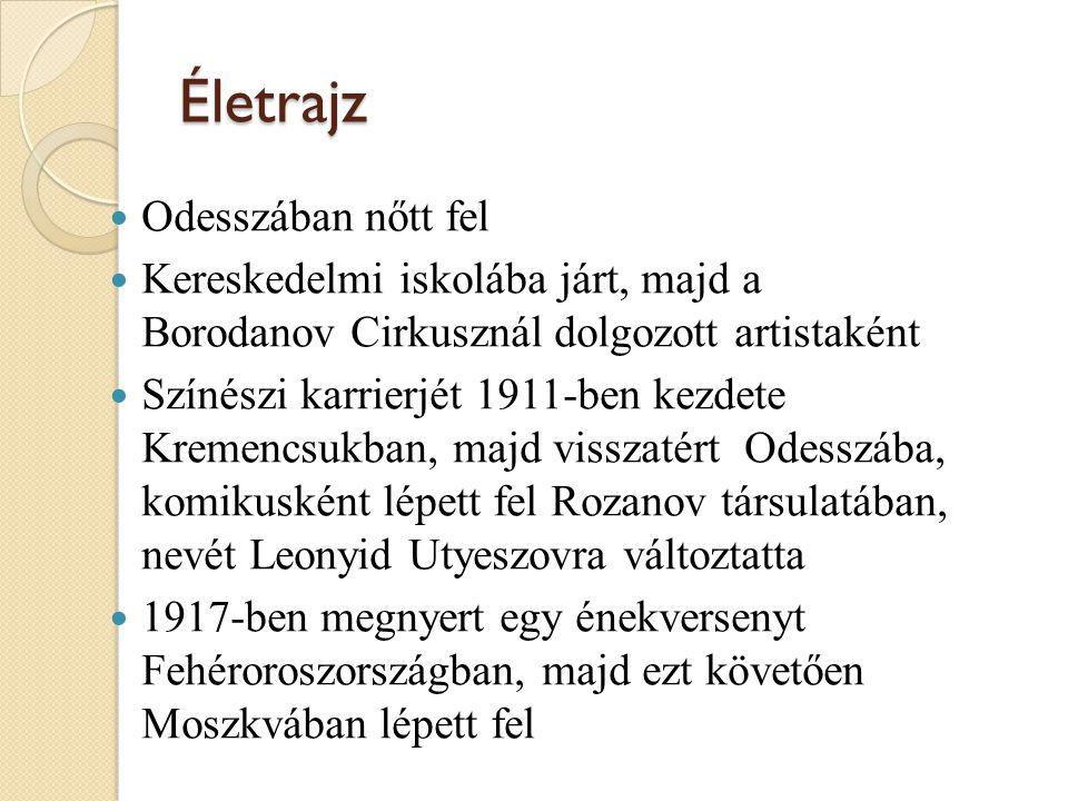 Életrajz Odesszában nőtt fel Kereskedelmi iskolába járt, majd a Borodanov Cirkusznál dolgozott artistaként Színészi karrierjét 1911-ben kezdete Kremencsukban, majd visszatért Odesszába, komikusként lépett fel Rozanov társulatában, nevét Leonyid Utyeszovra változtatta 1917-ben megnyert egy énekversenyt Fehéroroszországban, majd ezt követően Moszkvában lépett fel