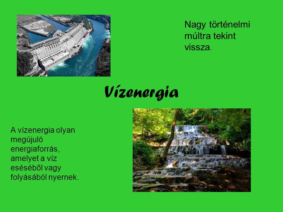 Vízenergia A vízenergia olyan megújuló energiaforrás, amelyet a víz eséséből vagy folyásából nyernek.
