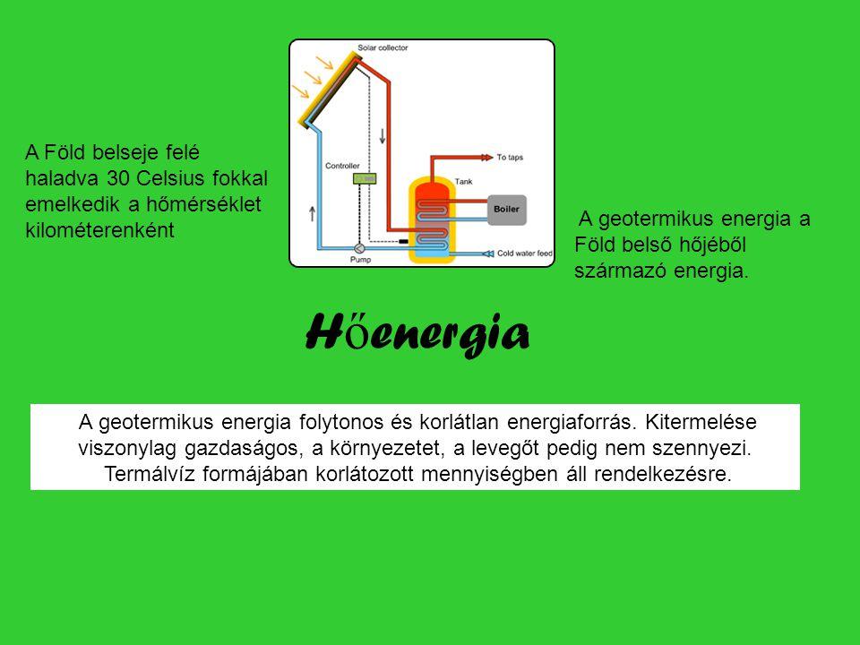 H ő energia A geotermikus energia a Föld belső hőjéből származó energia.