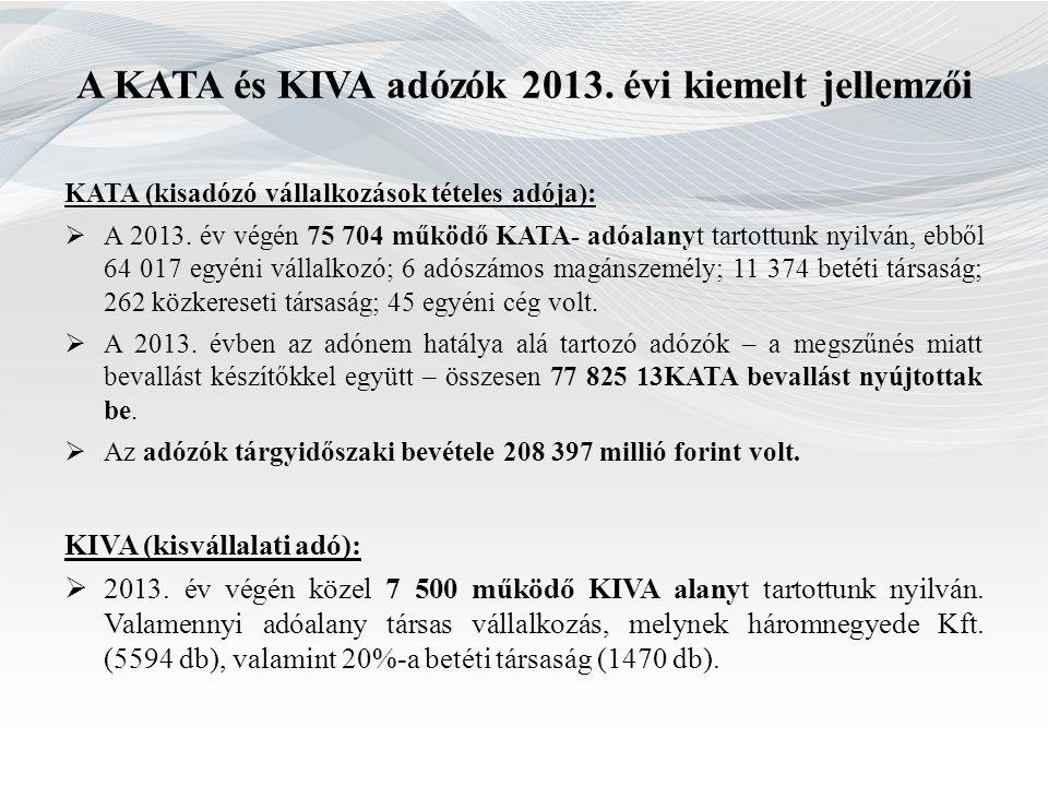 A KATA és KIVA adózók 2013. évi kiemelt jellemzői KATA (kisadózó vállalkozások tételes adója):  A 2013. év végén 75 704 működő KATA- adóalanyt tartot