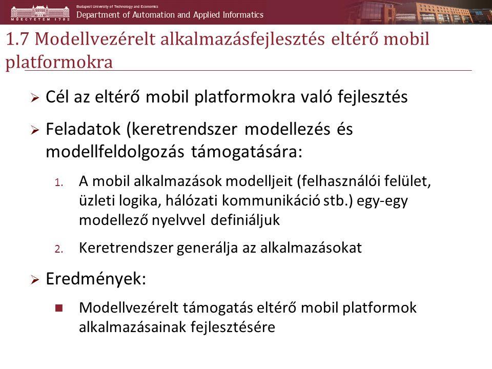 1.7 Modellvezérelt alkalmazásfejlesztés eltérő mobil platformokra  Cél az eltérő mobil platformokra való fejlesztés  Feladatok (keretrendszer modell