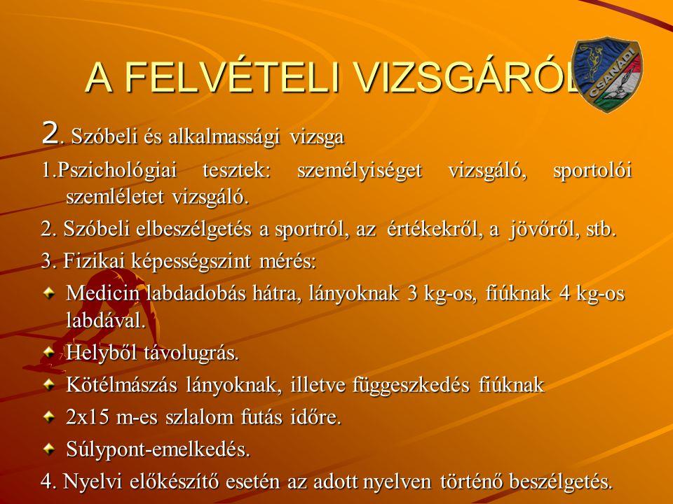 A FELVÉTELI VIZSGÁRÓL 2. Szóbeli és alkalmassági vizsga 1.Pszichológiai tesztek: személyiséget vizsgáló, sportolói szemléletet vizsgáló. 2. Szóbeli el