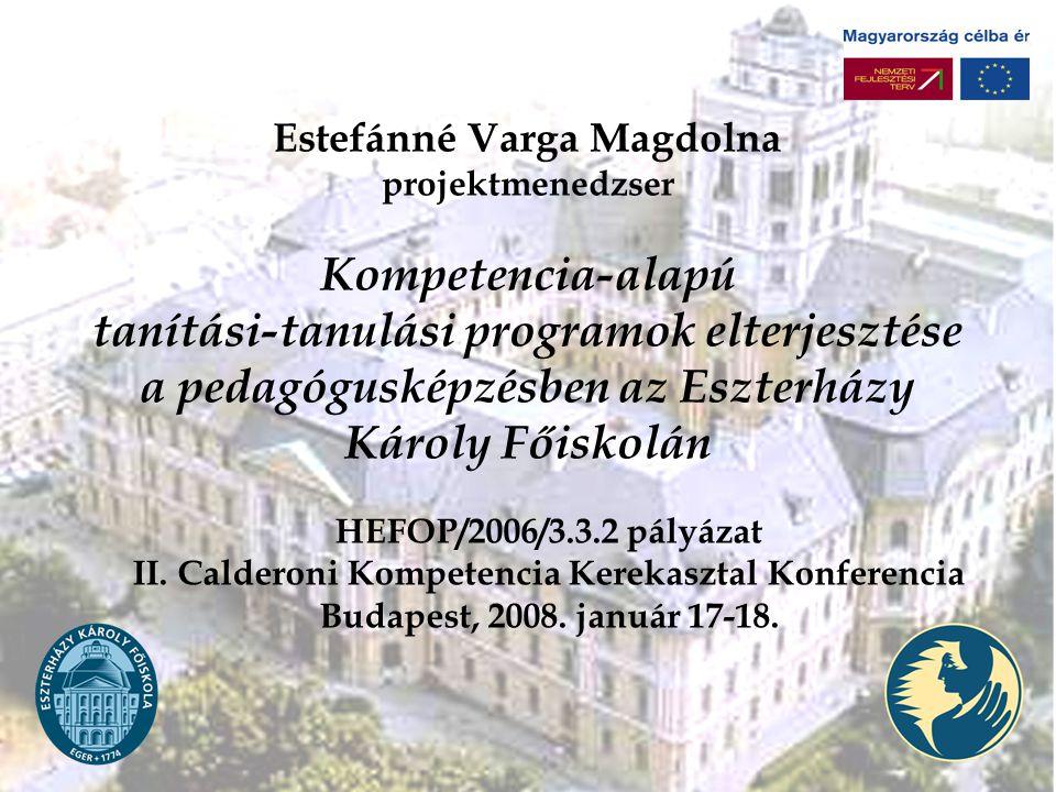 Estefánné Varga Magdolna projektmenedzser Kompetencia-alapú tanítási-tanulási programok elterjesztése a pedagógusképzésben az Eszterházy Károly Főiskolán HEFOP/2006/3.3.2 pályázat II.