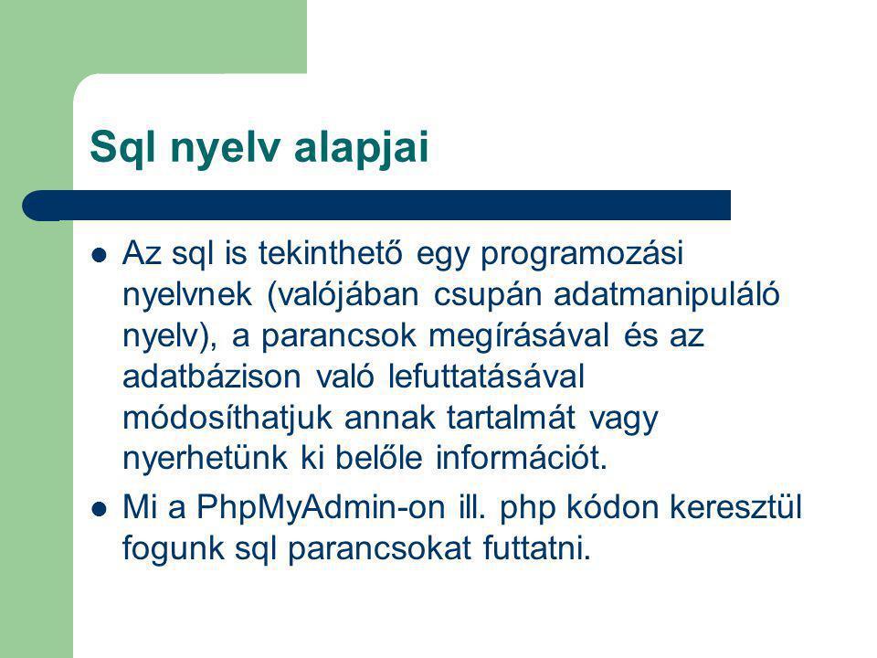 Sql nyelv alapjai Az sql is tekinthető egy programozási nyelvnek (valójában csupán adatmanipuláló nyelv), a parancsok megírásával és az adatbázison va