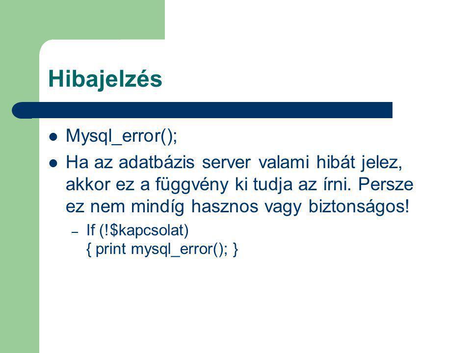 Hibajelzés Mysql_error(); Ha az adatbázis server valami hibát jelez, akkor ez a függvény ki tudja az írni. Persze ez nem mindíg hasznos vagy biztonság
