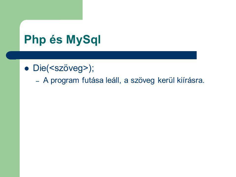 Php és MySql Die( ); – A program futása leáll, a szöveg kerül kiírásra.