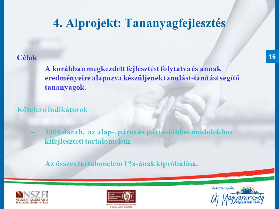 16 4. Alprojekt: Tananyagfejlesztés Célok A korábban megkezdett fejlesztést folytatva és annak eredményeire alapozva készüljenek tanulást-tanítást seg