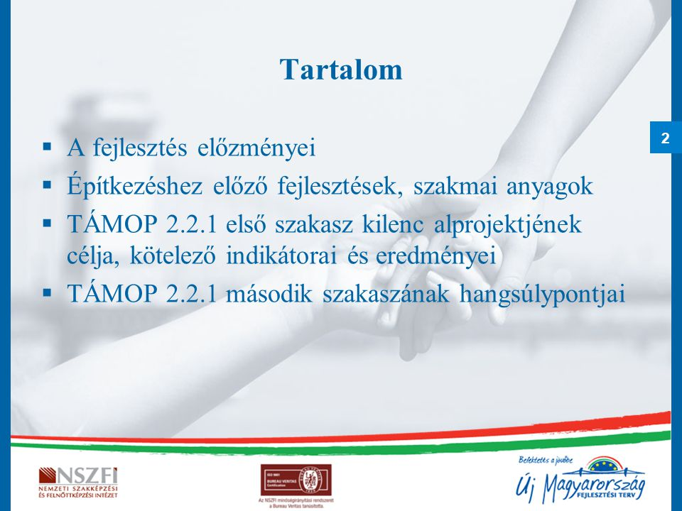 2 Tartalom  A fejlesztés előzményei  Építkezéshez előző fejlesztések, szakmai anyagok  TÁMOP 2.2.1 első szakasz kilenc alprojektjének célja, kötele
