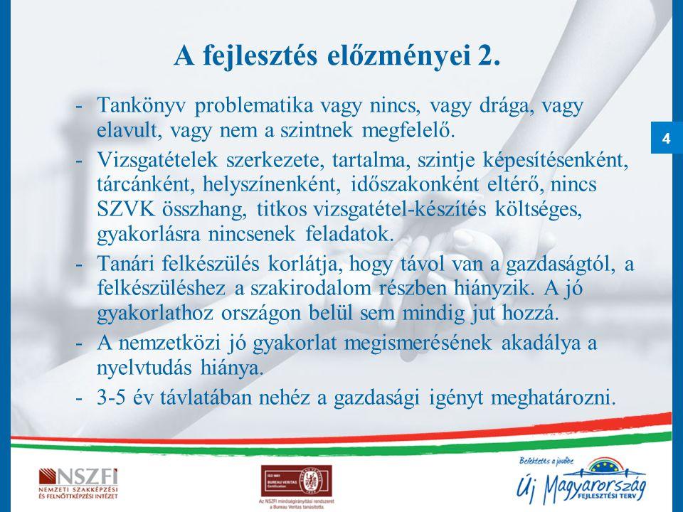 4 A fejlesztés előzményei 2. -Tankönyv problematika vagy nincs, vagy drága, vagy elavult, vagy nem a szintnek megfelelő. -Vizsgatételek szerkezete, ta