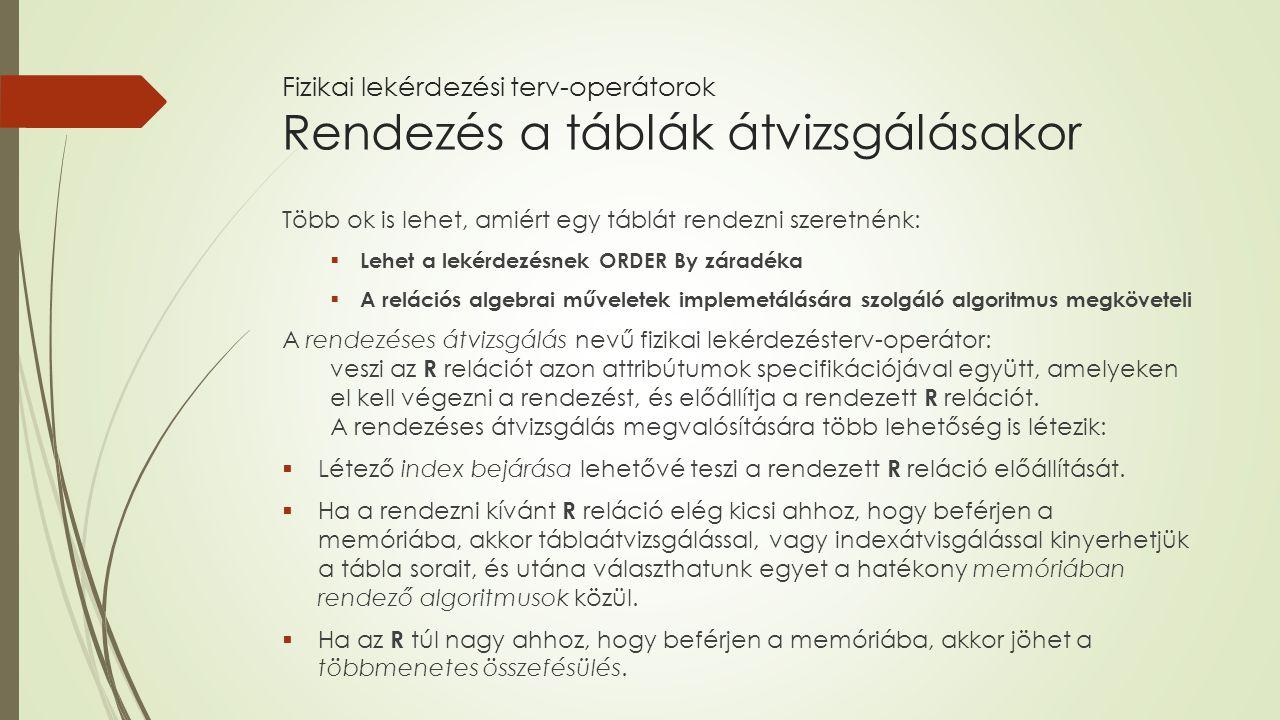 Több ok is lehet, amiért egy táblát rendezni szeretnénk:  Lehet a lekérdezésnek ORDER By záradéka  A relációs algebrai műveletek implemetálására szo