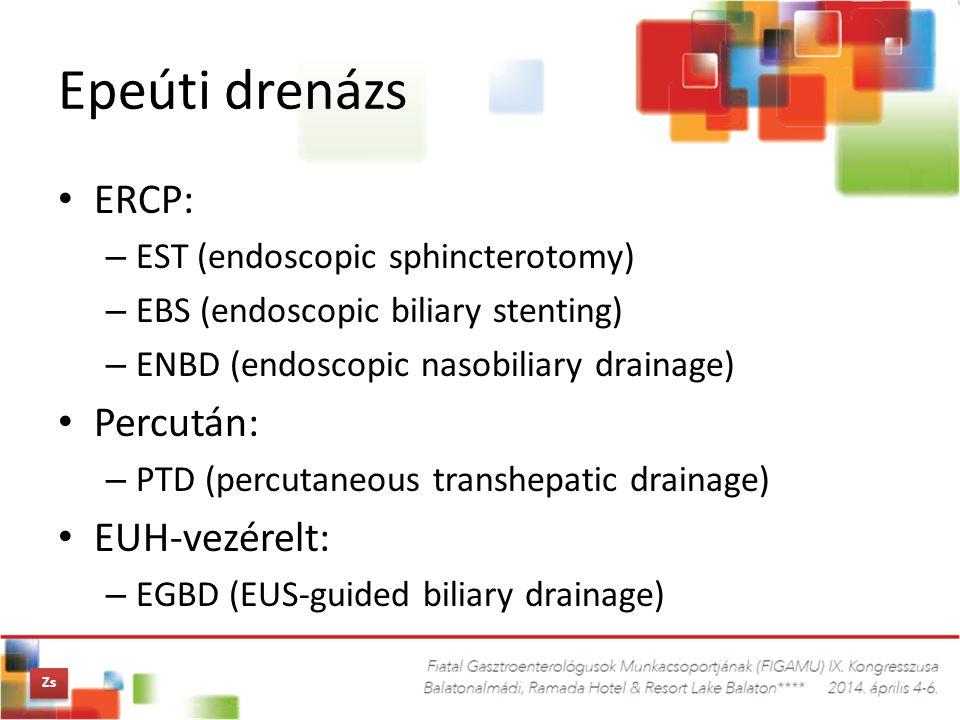 Epeúti drenázs ERCP: – EST (endoscopic sphincterotomy) – EBS (endoscopic biliary stenting) – ENBD (endoscopic nasobiliary drainage) Percután: – PTD (p