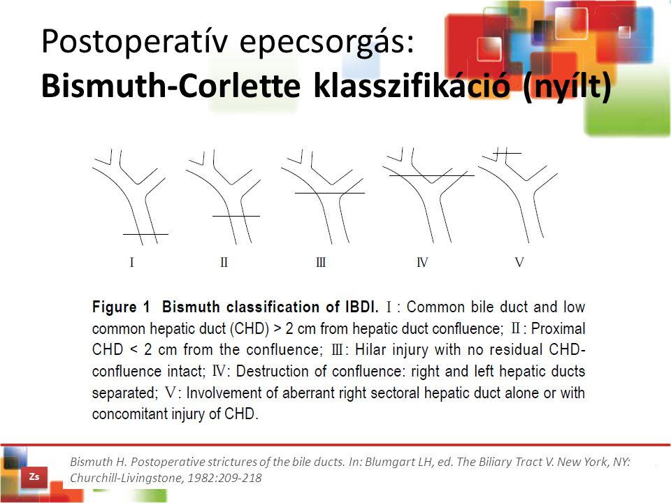 Postoperatív epecsorgás: Bismuth-Corlette klasszifikáció (nyílt) Bismuth H. Postoperative strictures of the bile ducts. In: Blumgart LH, ed. The Bilia