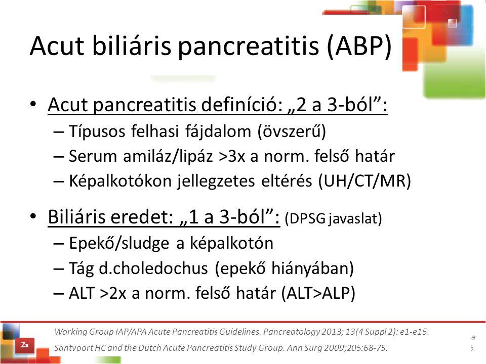 """Acut biliáris pancreatitis (ABP) Acut pancreatitis definíció: """"2 a 3-ból"""": – Típusos felhasi fájdalom (övszerű) – Serum amiláz/lipáz >3x a norm. felső"""