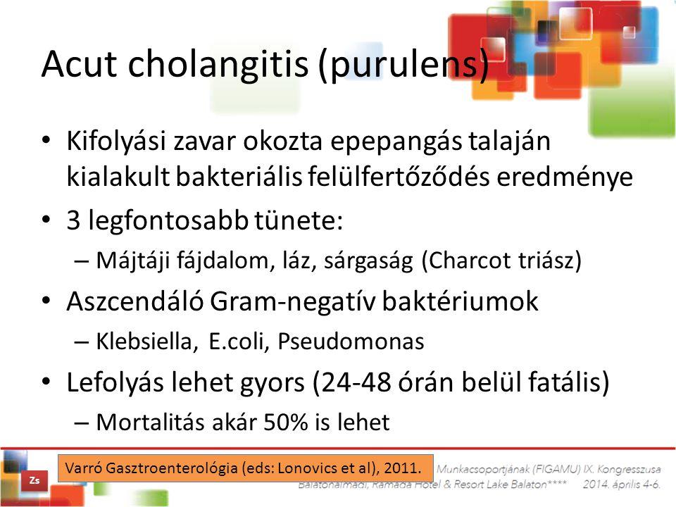 Acut cholangitis (purulens) Kifolyási zavar okozta epepangás talaján kialakult bakteriális felülfertőződés eredménye 3 legfontosabb tünete: – Májtáji