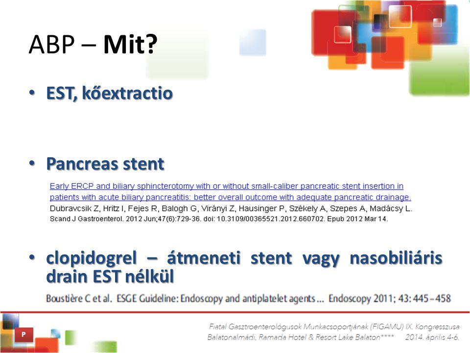 EST, kőextractio EST, kőextractio Pancreas stent Pancreas stent clopidogrel – átmeneti stent vagy nasobiliáris drain EST nélkül clopidogrel – átmeneti