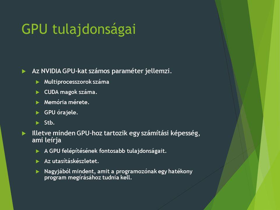 GPU tulajdonságai  Az NVIDIA GPU-kat számos paraméter jellemzi.
