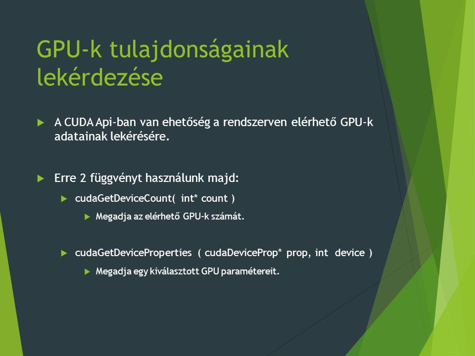 GPU-k tulajdonságainak lekérdezése  A CUDA Api-ban van ehetőség a rendszerven elérhető GPU-k adatainak lekérésére.