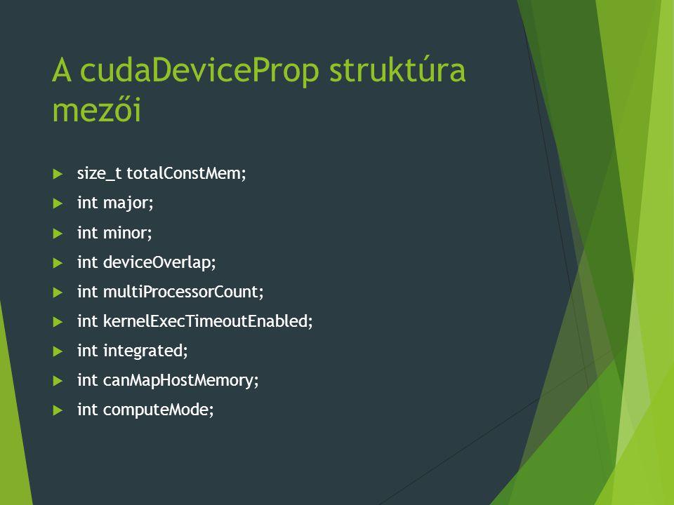 A cudaDeviceProp struktúra mezői  size_t totalConstMem;  int major;  int minor;  int deviceOverlap;  int multiProcessorCount;  int kernelExecTim