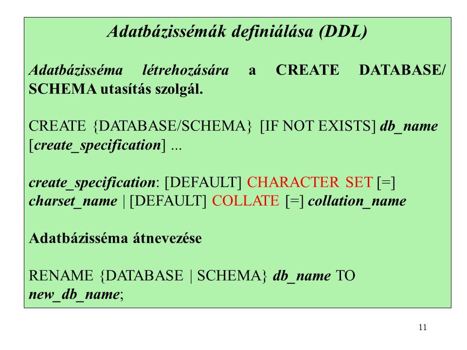 Adatbázissémák definiálása (DDL) Adatbázisséma létrehozására a CREATE DATABASE/ SCHEMA utasítás szolgál.