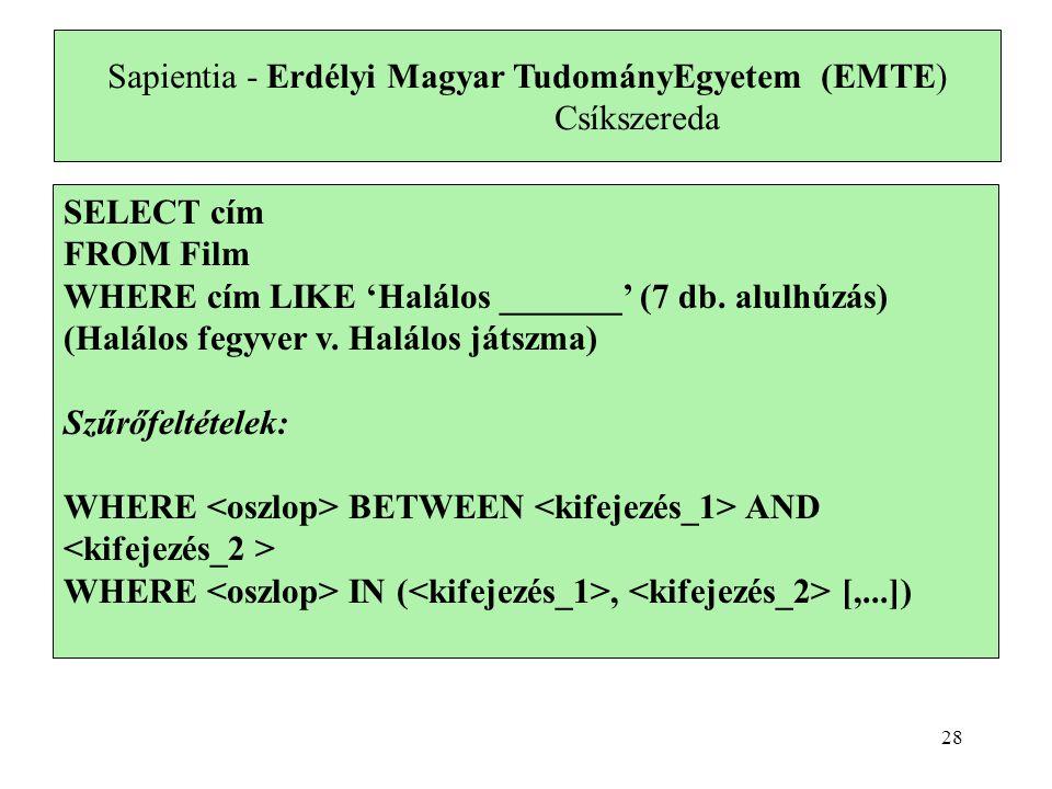 Sapientia - Erdélyi Magyar TudományEgyetem (EMTE) Csíkszereda SELECT cím FROM Film WHERE cím LIKE 'Halálos _______' (7 db.