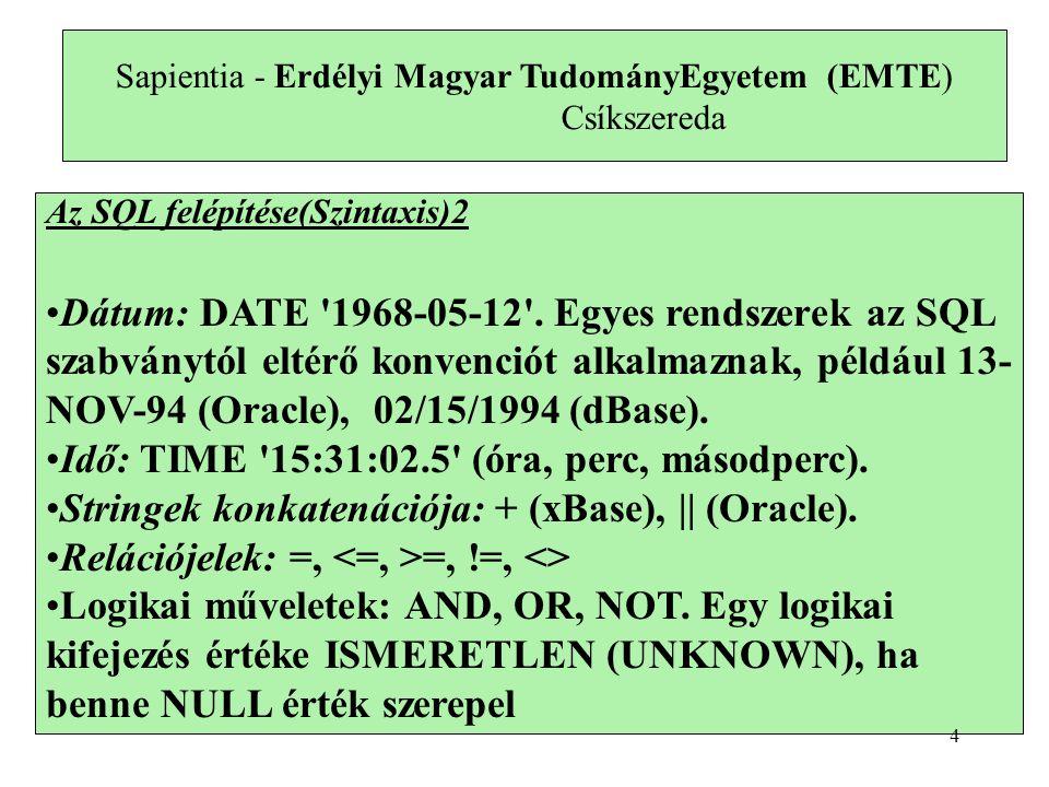 Az adattípusok (rendszerenként eltérők lehetnek): CHAR(n)n hosszúságú karaktersorozat VARCHAR(n)legfeljebb n hosszúságú karaktersorozat INTEGERegész szám (röviden INT) REALvalós (lebegőpontos) szám, más néven FLOAT DECIMAL(n[,d])n jegyű decimális szám, ebből d tizedesjegy DATEdátum TIMEidő Sapientia - Erdélyi Magyar TudományEgyetem (EMTE) Csíkszereda 5