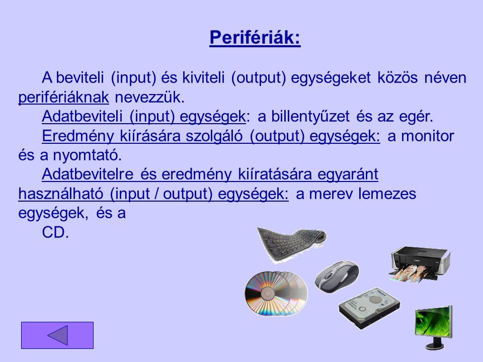 Perifériák: A beviteli (input) és kiviteli (output) egységeket közös néven perifériáknak nevezzük. Adatbeviteli (input) egységek: a billentyűzet és az