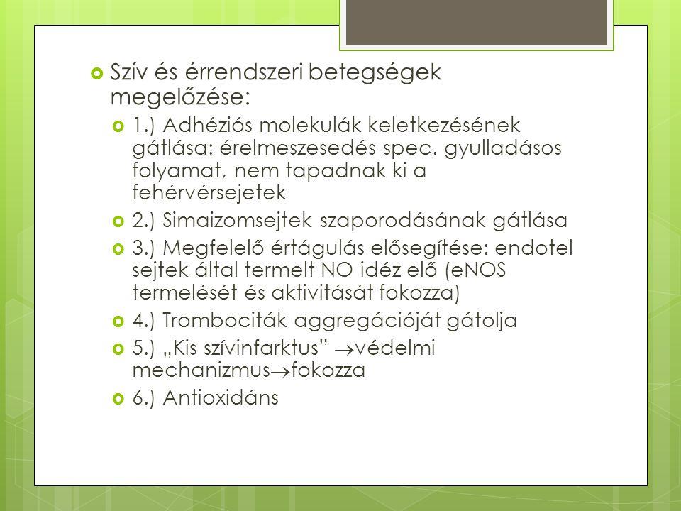  Szív és érrendszeri betegségek megelőzése:  1.) Adhéziós molekulák keletkezésének gátlása: érelmeszesedés spec. gyulladásos folyamat, nem tapadnak