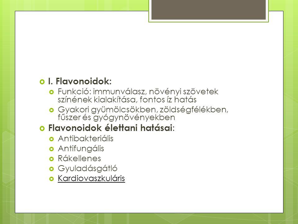  I. Flavonoidok:  Funkció: immunválasz, növényi szövetek színének kialakítása, fontos íz hatás  Gyakori gyümölcsökben, zöldségfélékben, fűszer és g