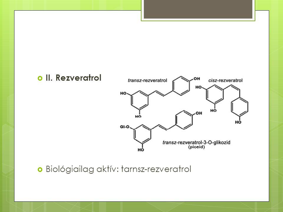  II. Rezveratrol  Biológiailag aktív: tarnsz-rezveratrol