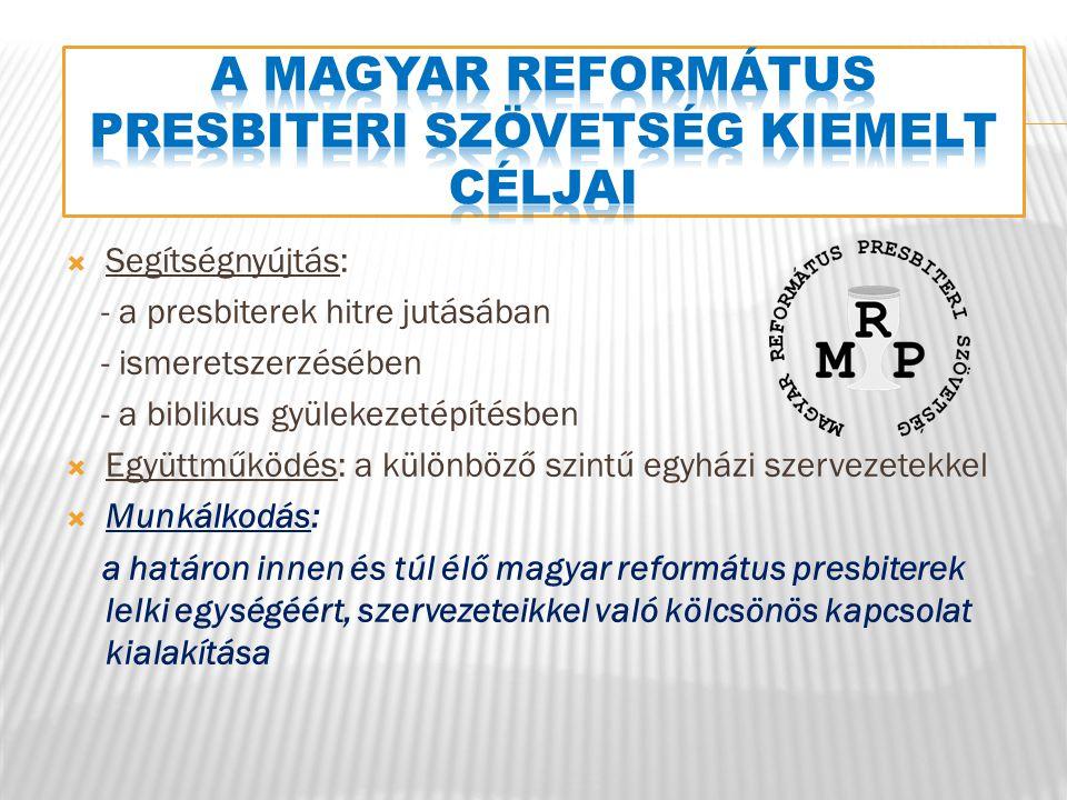  Segítségnyújtás: - a presbiterek hitre jutásában - ismeretszerzésében - a biblikus gyülekezetépítésben  Együttműködés: a különböző szintű egyházi szervezetekkel  Munkálkodás: a határon innen és túl élő magyar református presbiterek lelki egységéért, szervezeteikkel való kölcsönös kapcsolat kialakítása