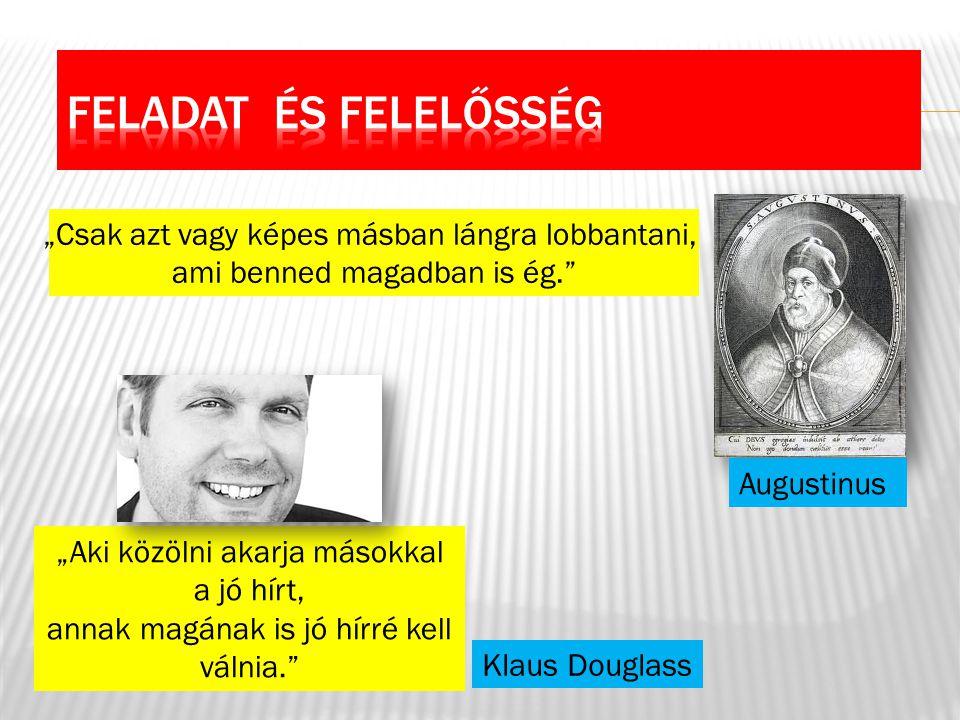 """""""Csak azt vagy képes másban lángra lobbantani, ami benned magadban is ég. Augustinus """"Aki közölni akarja másokkal a jó hírt, annak magának is jó hírré kell válnia. Klaus Douglass"""