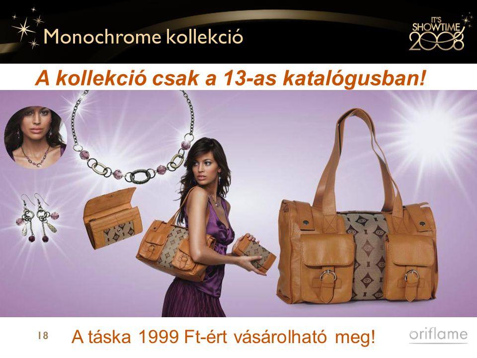18 Monochrome kollekció A kollekció csak a 13-as katalógusban! A táska 1999 Ft-ért vásárolható meg!