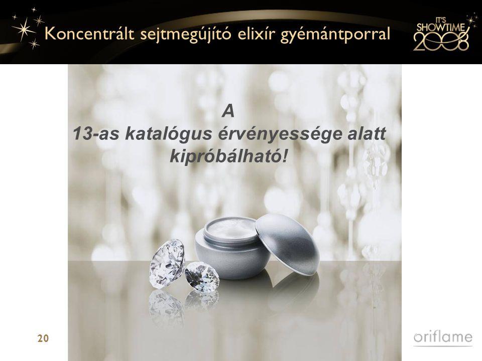 20 Koncentrált sejtmegújító elixír gyémántporral A 13-as katalógus érvényessége alatt kipróbálható!