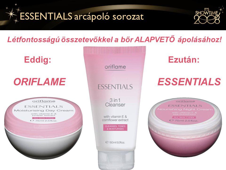7 ESSENTIALS arcápoló sorozat Eddig: Ezután: ORIFLAME ESSENTIALS Létfontosságú összetevőkkel a bőr ALAPVETŐ ápolásához!
