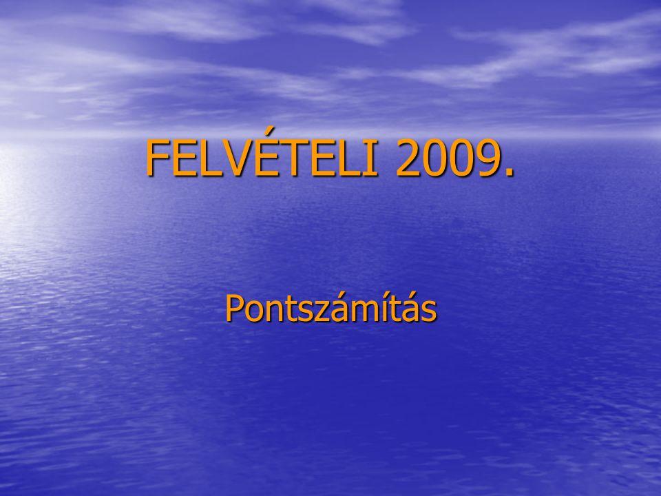 FELVÉTELI 2009. Pontszámítás