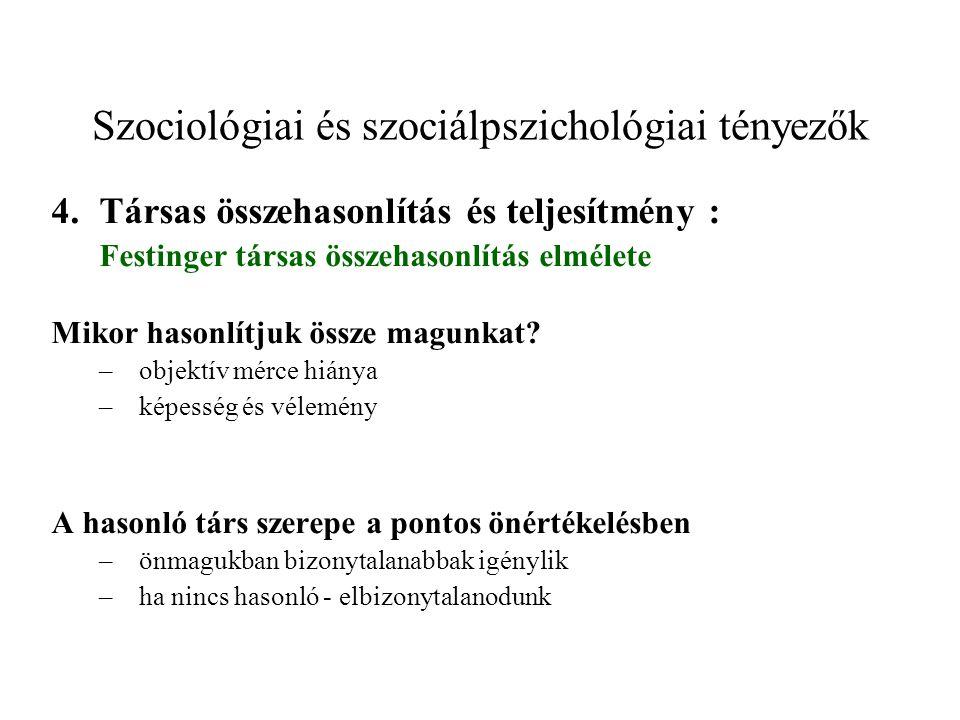 Szociológiai és szociálpszichológiai tényezők 4.Társas összehasonlítás és teljesítmény : Festinger társas összehasonlítás elmélete Mikor hasonlítjuk össze magunkat.