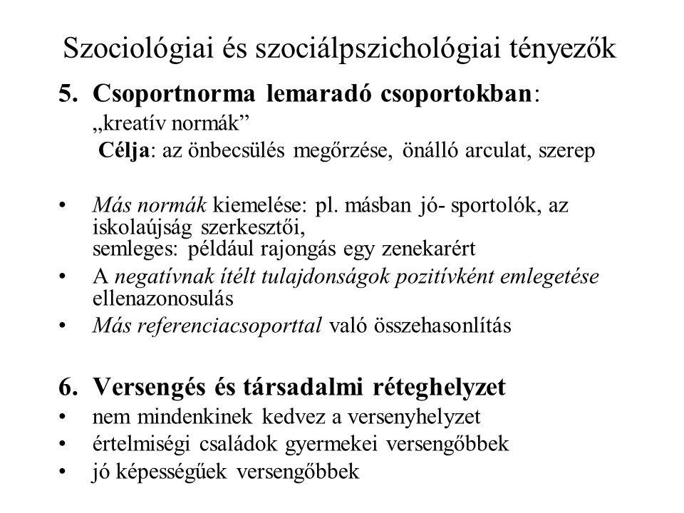 """Szociológiai és szociálpszichológiai tényezők 5.Csoportnorma lemaradó csoportokban: """"kreatív normák Célja: az önbecsülés megőrzése, önálló arculat, szerep Más normák kiemelése: pl."""