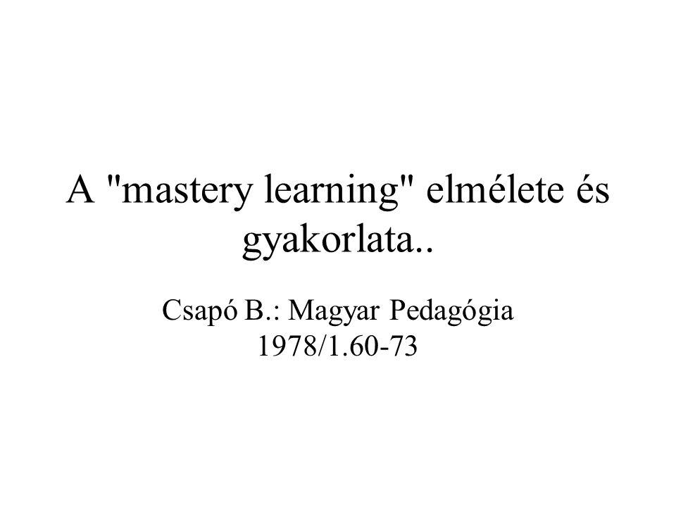 A mastery learning elmélete és gyakorlata.. Csapó B.: Magyar Pedagógia 1978/1.60-73